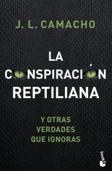 la conspiracion reptiliana y otras verdades que ignoras-j.l. camacho-9788427045965