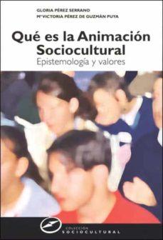 que es la animacion sociocultural: epistemologia y valores-gloria perez serrano-9788427715165