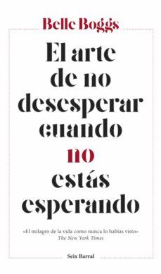 Libros clásicos gratis EL ARTE DE NO DESESPERAR CUANDO NO ESTAS ESPERANDO de BELLE BOGGS RTF
