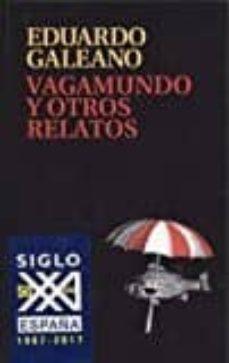 vagamundo y otros relatos-eduardo galeano-9788432318665