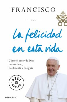 Javiercoterillo.es La Felicidad En Esta Vida: Como El Amor De Dios Nos Sostiene, Nos Levanta Y Nos Guia Image