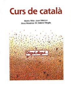 digui, digui: curs de català per a no catalanoparlants adults (3ª ed.)-marta mas-9788478265565