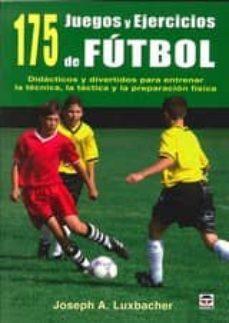 175 juegos y ejercicios de futbol-joseph a. luxbacher-9788479029265