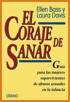 Descargar EL CORAJE DE SANAR: GUIA PARA LAS MUJERES SUPERVIVIENTES DE ABUSO S SEXUALES EN LA INFANCIA gratis pdf - leer online