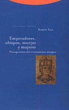 emperadores, obispos, monjes y mujeres: protagonistas del cristia nismo antiguo-ramon teja casuco-9788481642865