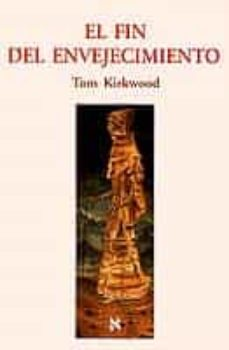 Los mejores libros electrónicos disponibles para descarga gratuita EL FIN DEL ENVEJECIMIENTO de TOM KIRKWOOD