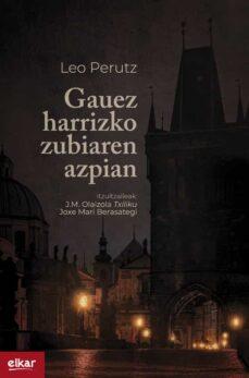 Descargar libros en línea ipad GAUEZ HARRIZKO ZUBIAREN AZPIAN iBook ePub CHM de LEO PERUTZ (Literatura española) 9788490279465