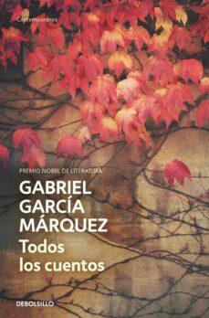 Descargador gratuito de libros de google TODOS LOS CUENTOS 9788490322765 (Literatura española)  de GABRIEL GARCIA MARQUEZ