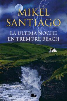 Descarga gratuita de libros epub. LA ULTIMA NOCHE EN TREMORE BEACH (Spanish Edition) de MIKEL SANTIAGO