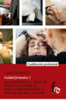 Descarga gratuita de libros de texto torrents TANATOPRAXIA: TANATOESTETICA, APLICAR TECNICAS ESTETICAS PARA LA PRESENTACION O EXPOSICION DEL CADAVER (UNIDAD FORMATIVA 3) 9788490880265 de ANA COPE LUENGO, GEMA COPE LUENGO in Spanish