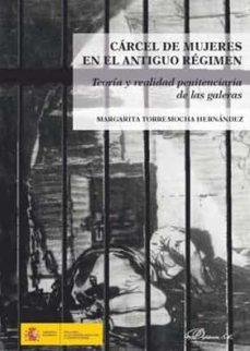Descargar CARCEL DE MUJERES EN EL ANTIGUO REGIMEN: TEORIA Y REALIDAD PENITENCIARIA DE LAS GALERAS gratis pdf - leer online