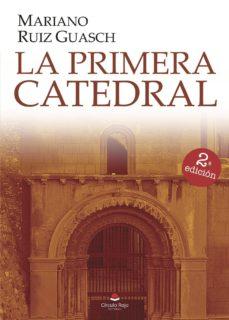Descargas gratuitas de libros de audio en línea LA PRIMERA CATEDRAL CHM 9788491606765 (Literatura española) de MARIANO RUIZ GUASCH