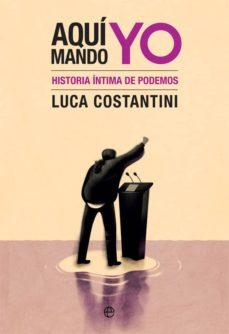 Descargar AQUI MANDO YO: HISTORIA INTIMA DE PODEMOS gratis pdf - leer online