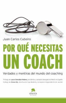 por que necesitas un coach: verdades y mentiras sobre el mundo del coaching-juan carlos cubeiro-9788492414765