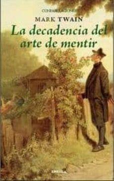 Ebook para descarga gratuita LA DECADENCIA DEL ARTE DE MENTIR FB2 de MARK TWAIN in Spanish 9788492491865