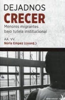 Descargar DEJADNOS CRECER: MENORES MIGRANTES BAJO TUTELA INSTITUCIONAL gratis pdf - leer online