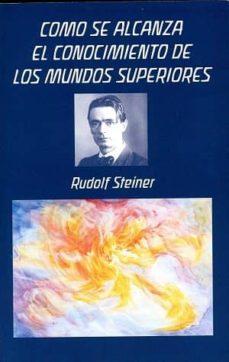 cómo se alcanza el conocimiento de los mundos superiores-rudolf steiner-9788492843565