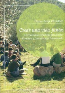 Mrnice.mx Crear Una Vida Juntos: Herramientas Practicas Para Formar Ecoalde As Y Comunidades Intencionales Image