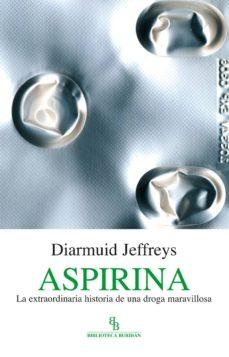 Descargar pdfs ebooks ASPIRINA: LA EXTRAORDINARIA HISTORIA DE UNA DROGA MARAVILLOSA 9788496831865