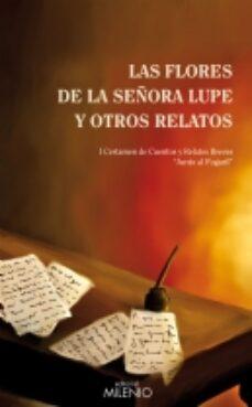 Ebook pdf descarga gratuita FLORES DE LA SEÑORA LUPE Y OTROS RELATOS (1ER CERTAMEN DE CUENTO Y RELATOS BREVES JUNTO AL FOGARIL)  de