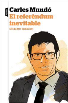 Descargas de libros de epub gratis. EL REFERENDUM INEVITABLE: DEL JUDICI ENDAVANT de CARLES MUNDO