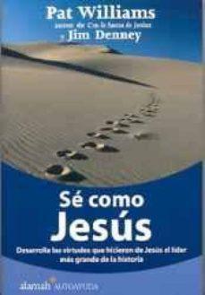 Emprende2020.es Se Como Jesus: Desarrolla Las Virtudes Que Hicieron De Jesus El L Ider Mas Grande De La Historia Image