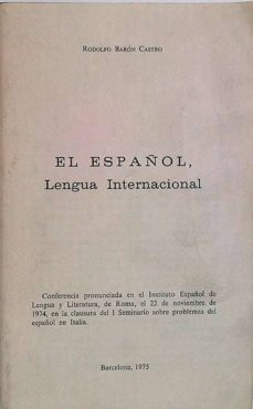 EL ESPAÑOL, LENGUA INTERNACIONAL - RODOLFO BARÓN CASTRO | Triangledh.org