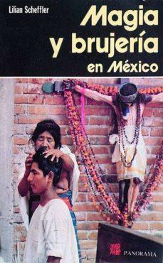 MAGIA Y BRUJERÍA EN MÉXICO - LILIAN, SCHEFFLER | Triangledh.org
