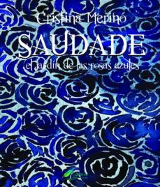 Descarga gratuita de libros electrónicos en línea SAUDADE. EL JARDIN DE LAS ROSAS AZULES 9780244103675 de CRISTINA MERINO (Literatura española) FB2
