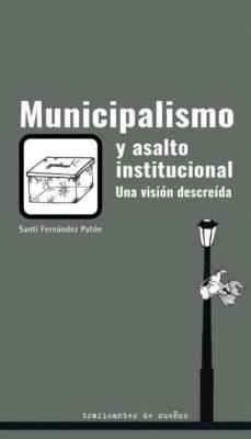 Descargar audiolibros en español MUNICIPALISMO Y ASALTO INSTITUCIONAL. UNA VISION DESCREIDA 9788412047875 in Spanish