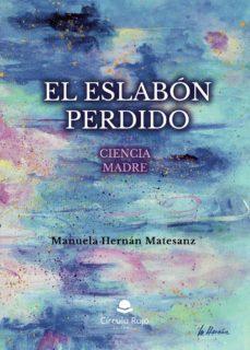 Descargas gratuitas de ebooks torrents EL ESLABÓN PERDIDO. CIENCIA MADRE PDB 9788413382975 (Spanish Edition)