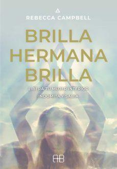 Ebook descarga gratuita pdf en inglés BRILLA, HERMANA, BRILLA: LIBERA TU MUJER INTERIOR, INDOMITA Y SAB IA 9788415292975