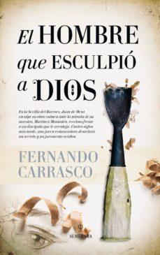 Descarga gratuita de audiolibros para ipod nano EL HOMBRE QUE ESCULPIÓ A DIOS (Literatura española) 9788416776375 de FERNANDO CARRASCO ePub