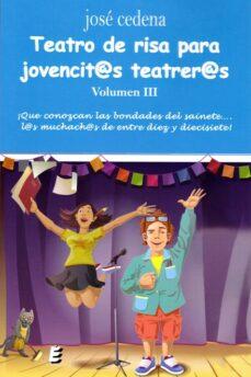 Libros y descarga gratuita. TEATRO DE RISA PARA JOVENCIT@S TEATRER@S -VOL.3 ePub MOBI CHM 9788416947775