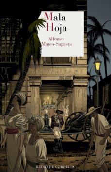 Lee libros en línea gratis sin descargar MALA HOJA PDF DJVU (Spanish Edition) de ALFONSO MATEO-SAGASTA 9788416968275