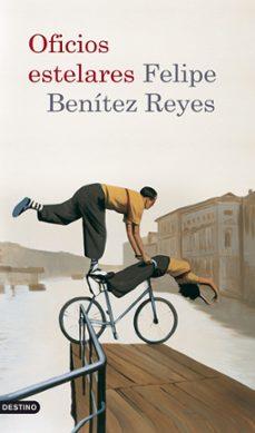 oficios estelares-felipe benitez reyes-9788423341375