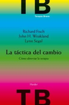 la tactica del cambio: como abreviar la terapia (3ª ed.)-richard fisch-9788425414275