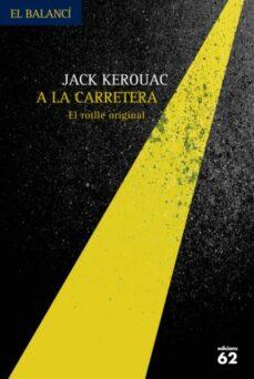 a la carretera (el manuscrit original)-jack kerouac-9788429762075