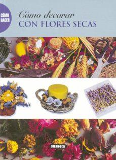 Descargas de libros electrónicos gratis para compartir COMO DECORAR CON FLORES SECAS de  en español 9788430533275