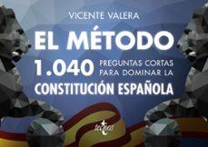 el metodo: 1040 preguntas cortas para dominar la constitucion española-vicente valera-9788430972975