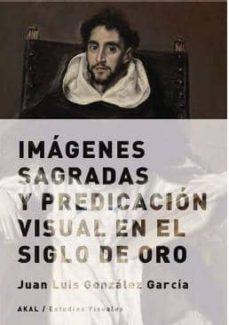 imagenes sagradas y predicacion visual en el siglo de oro-juan luis gonzalez garcia-9788432317675