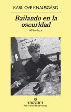 Nuevo lanzamiento BAILANDO EN LA OSCURIDAD. MI LUCHA (VOL. 4) (Literatura española) de KARL OVE KNAUSGARD 9788433979575