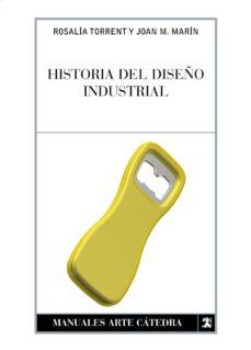 historia del diseño industrial-rosalia torrent-juan manuel marin olmos-9788437622675