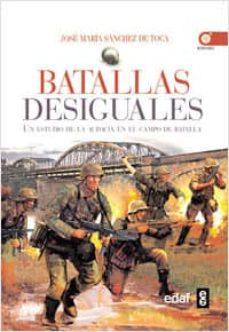 (pe) batallas desiguales: un estudio en el campo de batalla-jose maria sanchez de toca-9788441428775
