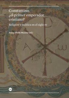 Eldeportedealbacete.es Constantino, ¿El Primer Emperador Cristiano?: Religion Y Politica En El Siglo Iv Image
