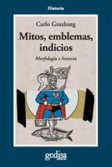 mitos, emblemas e indicios: morfologia e historia-carlo ginzburg-9788474323375