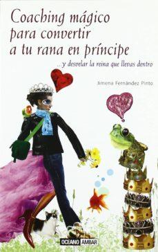 coaching magico para convertir a tu rana en principe-jimena fernandez pinto-9788475564975