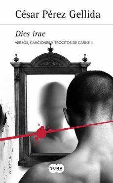 Ebook descargas gratuitas uk DIES IRAE (TRILOGIA VERSOS, CANCIONES Y TROCITOS DE CARNE 2) iBook (Literatura española) de CESAR PEREZ GELLIDA
