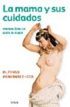 Descargar ebooks gratis epub LA MAMA Y SUS CUIDADOS: MANUAL BASICO PARA LA MUJER de ALFONSO FERNANDEZ-CID 9788488413475  en español