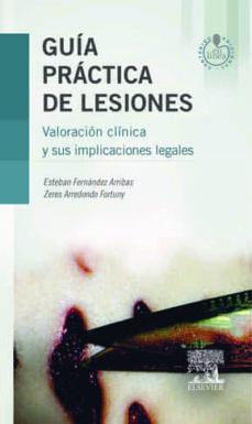 Descargas de libros electrónicos gratis para iPad 2 GUIA PRACTICA DE LESIONES: VALORACION CLINICA Y SUS IMPLICACIONES LEGALES en español de ESTEBAN FERNANDEZ ARRIBAS, ZERES ARREDONDO FORTUNY